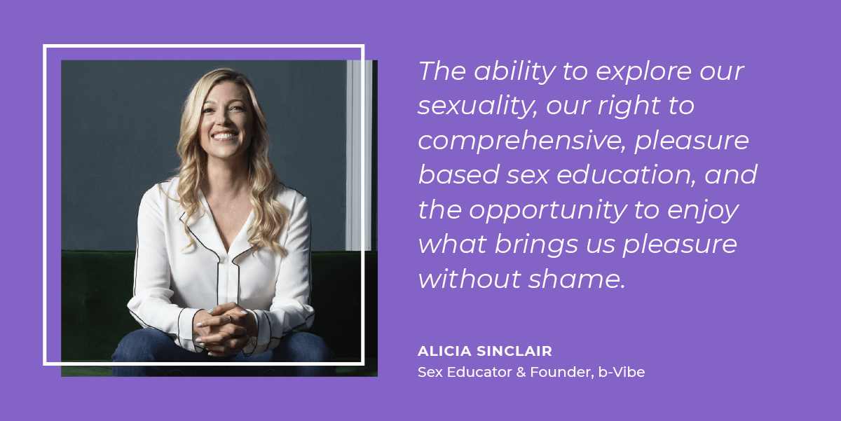 Alicia Sinclair thinks sexual freedom is the ability to explore our sexuality, our right to comprehensive, pleasure-based sex education, and the opportunity to enjoy what brings us pleasure without shame.