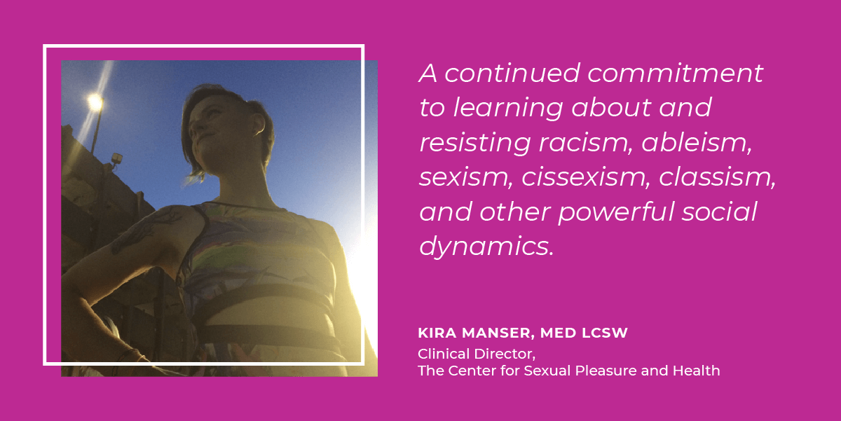 Kira Menser thinks that sexual freedom means a continued commitment to learning about and resisting racism, ableism, sexism, cissexism, classism, and other powerful social dynamics.