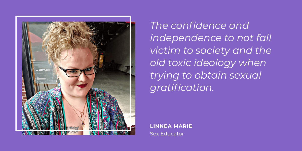 Linnea Marie thinks sexual freedom means the confidence and independence to not fall victim to society and the old toxic ideology when trying to obtain sexual gratification.